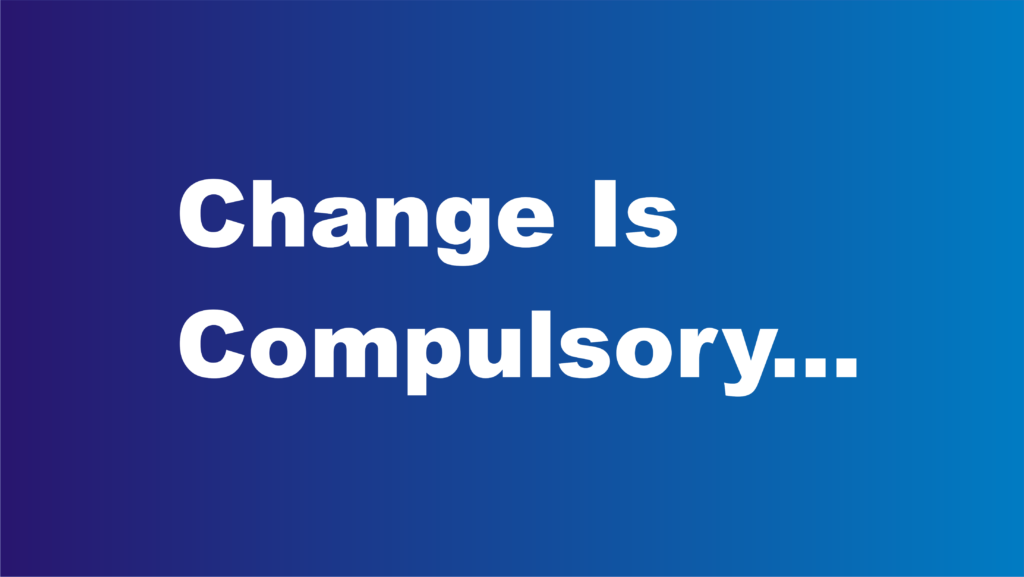 Change Is Compulsory